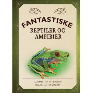 Tom Jackson Fantastiske reptiler og amfibier