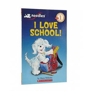 Scholastic Reader Level 1: Noodles: I Love School by Hans Wilhelm