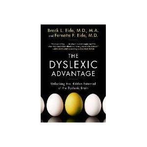The Dyslexic Advantage by Brock L Eide