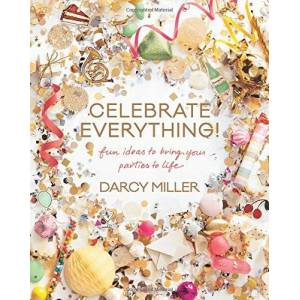 Darcy Miller - Celebrate Everything!: Fun Ideas to Bring Your Parties to Life - Preis vom 23.01.2021 06:00:26 h