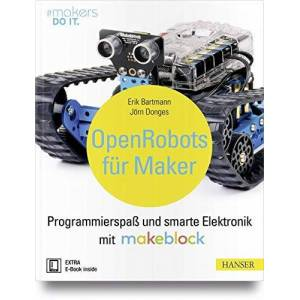 Erik Bartmann Open Robots für Maker: Programmierspaß und smarte Elektronik mit Makeblock (#makers DO IT)