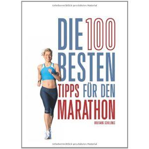 Wolfgang Schillings - Die 100 besten Tipps für den Marathon - Preis vom 30.07.2021 04:46:10 h