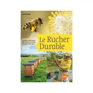 Lubéron Apiculture Le rucher durable : Guide pratique de l'apiculteur d'aujourd'hui