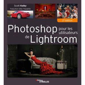 EYROLLES Photoshop pour les Utilisateurs de Lightroom 2e Edition