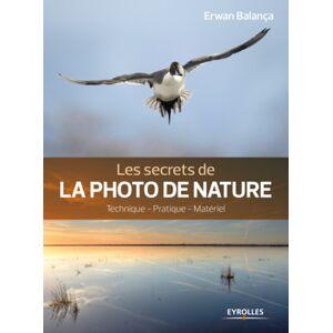 EYROLLES Les Secrets de la Photo de Nature 2ème Edition