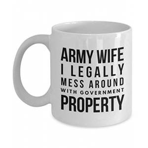 Ashton Books -n- Things Caneca Army Wife I legally Mess Around With Government Property Caneca de caf Army Wife