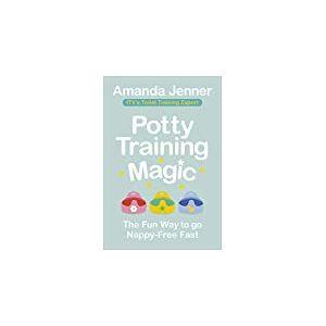 Potty Training Magic: The Fun Way to Go Nappy-Free Fast