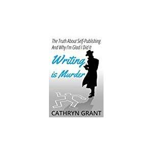 Writing is Murder: Motive, Means, and Opportunity (The Truth About Self-publishing And Why I'm Glad I Did It)