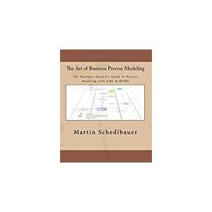 The Art of Business Process Modeling: The Business Analyst's Guide to Process Modeling with UML & Bpmn