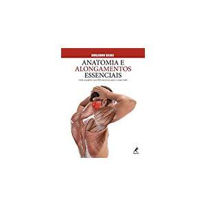 Anatomia e alongamentos essenciais: Guia completo com 100 exercícios para o corpo todo