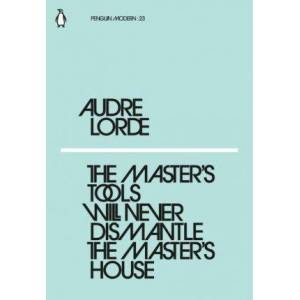 The Master's Tools Will Never Dismantle the Master's by Audre Lorde
