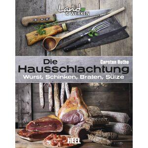 HEEL Verlag Die Hausschlachtung: Wurst, Schinken, Braten, Sülze