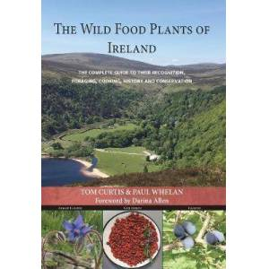 The Wild Food Plants Of Ireland by Tom Curtis