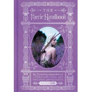 The Faerie Handbook by The Editors of Faerie Magazine
