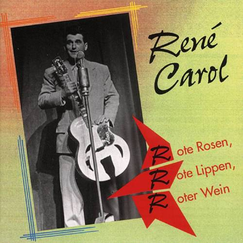 René Carol - Rote Rosen, rote Lippen, roter Wein