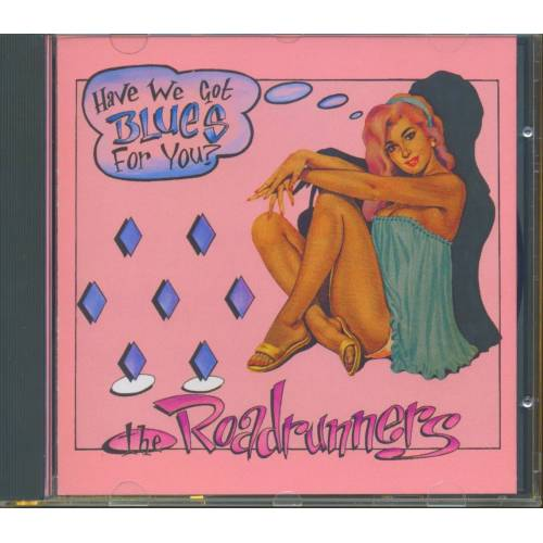 The Roadrunners - Have We Got Blues For You? (CD)