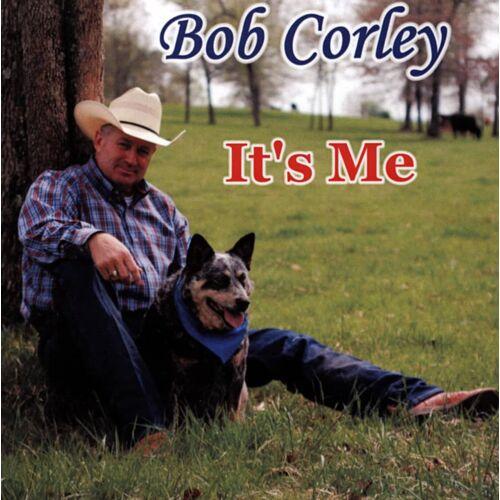Bob Corley - It's Me