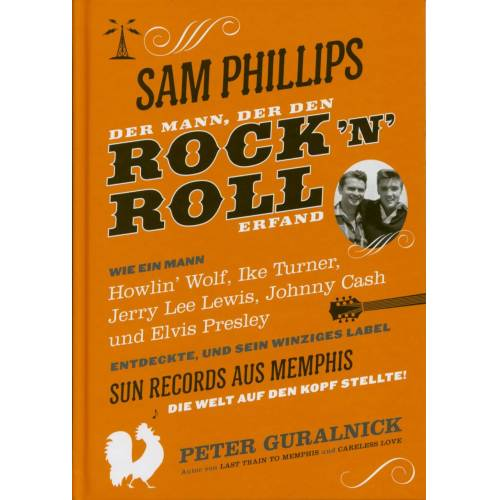 Sam Phillips - Sam Phillips - Der Mann, der den Rock'n'Roll erfand