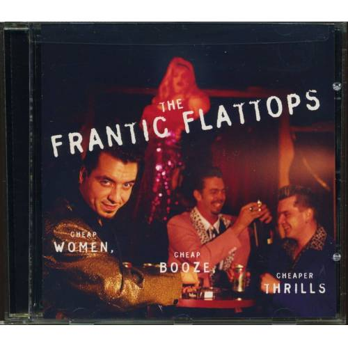 The Frantic Flattops - Cheap Women, Cheap Booze, Cheaper Thrills (CD)