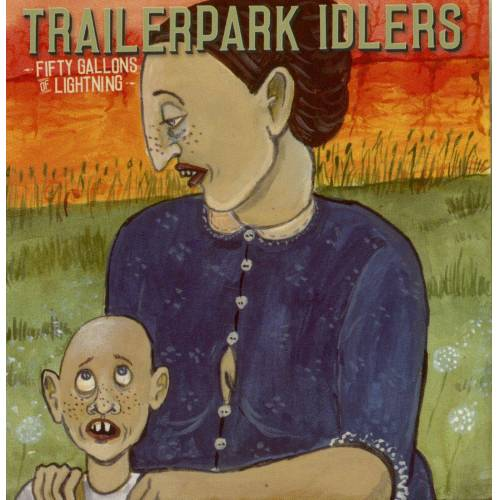 Trailerpark Idlers - Fifty Gallons Of Lightning (CD)