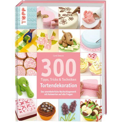 300 Tipps, Tricks und Techniken Tortendekoration