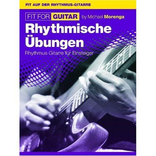 Michael Morenga - Fit For Guitar: Rhythmische Übungen. Rhythmus-Gitarre für Einsteiger: Typische Gitarren-Rhytmen - Preis vom 14.06.2021 04:47:09 h