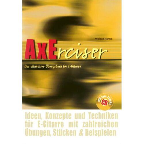Wieland Harms - AXErcise: Das ultimative Übungsbuch für E-Gitarre - Preis vom 05.09.2020 04:49:05 h