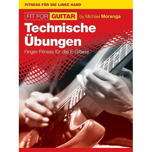 Michael Morenga - Fit For Guitar - Technische Übungen: Finger-Fitness für die E-Gitarre - Preis vom 21.10.2020 04:49:09 h