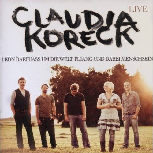 Claudia Koreck - Live - I kon barfuass um die welt fliang und dabei menschsein - Preis vom 09.06.2021 04:47:15 h