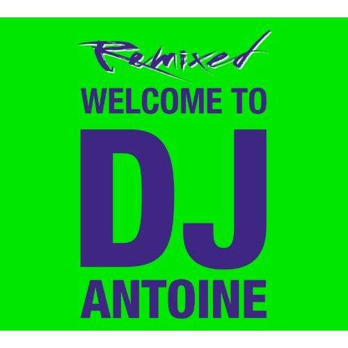 DJ Antoine - Welcome to DJ Antoine - Remixed - Preis vom 20.06.2021 04:47:58 h
