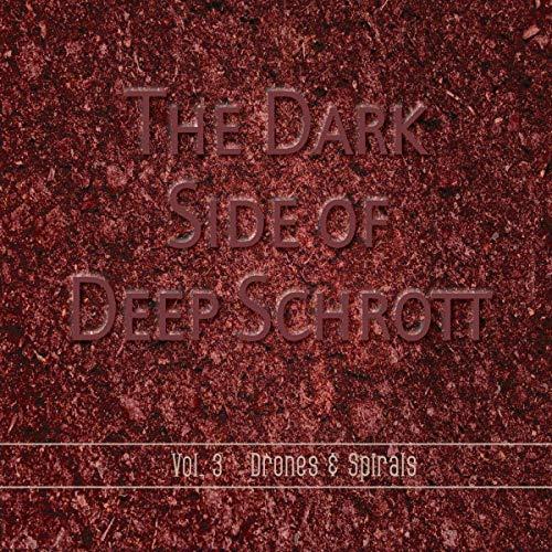 Deep Schrott - The Dark Side of Deep Schrott Vol.3: Drones & Spirals - Preis vom 23.07.2021 04:48:01 h