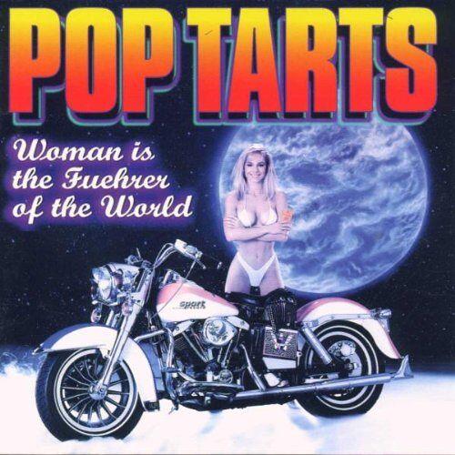 Pop Tarts - Woman is the Fuehrer of the World - Preis vom 15.09.2021 04:53:31 h