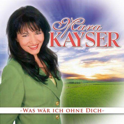 Mara Kayser - Was Wär Ich Ohne Dich - Preis vom 22.06.2021 04:48:15 h