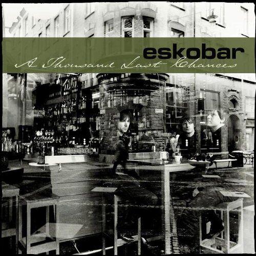 Eskobar - A Thousand Last Chances - Preis vom 20.06.2021 04:47:58 h