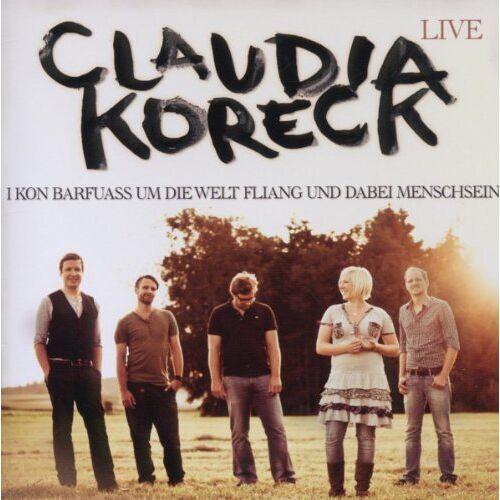 Claudia Koreck - Live - I kon barfuass um die welt fliang und dabei menschsein - Preis vom 22.01.2021 05:57:24 h