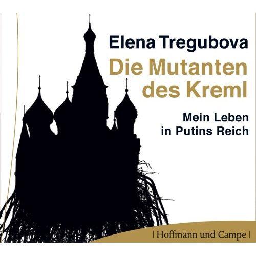 Elena Tregubova - Die Mutanten des Kreml - Mein Leben in Putins Reich 3 CDs - Preis vom 20.10.2020 04:55:35 h