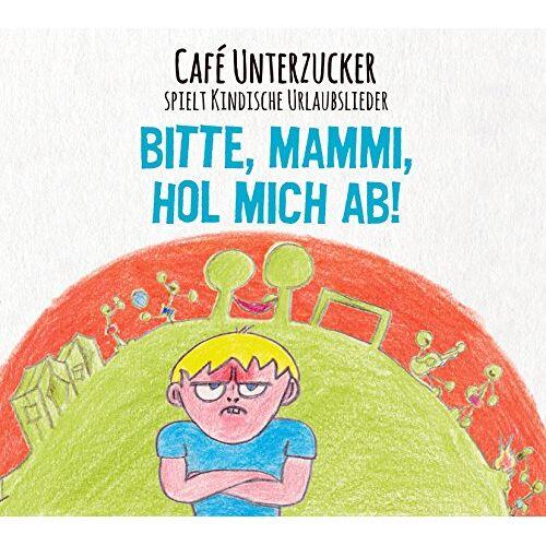 Cafe Unterzucker - Bitte,Mammi,Hol Mich Ab! - Preis vom 23.01.2021 06:00:26 h