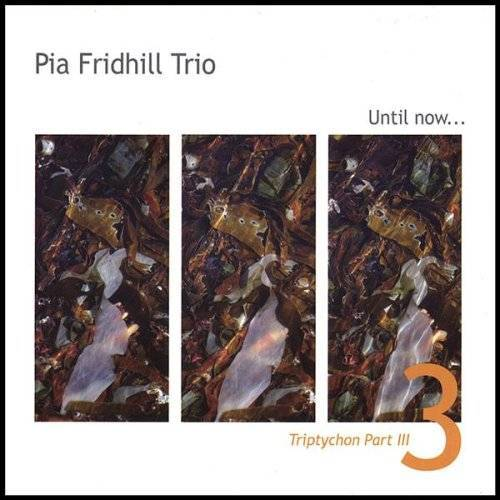 Pia Fridhill Trio - Triptychon Pt.3:Until Now - Preis vom 15.04.2021 04:51:42 h