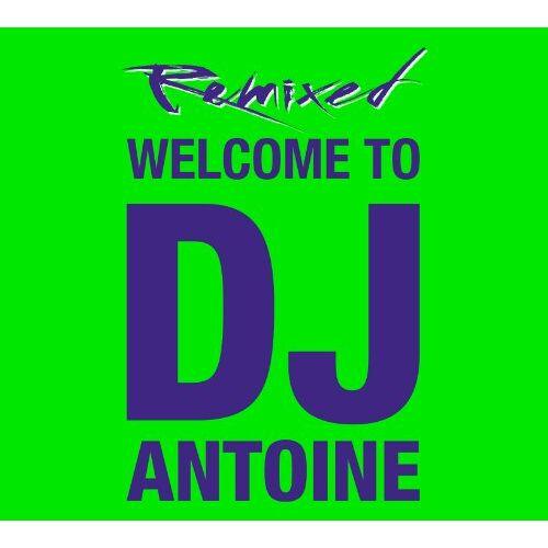 DJ Antoine - Welcome to DJ Antoine - Remixed - Preis vom 20.10.2020 04:55:35 h