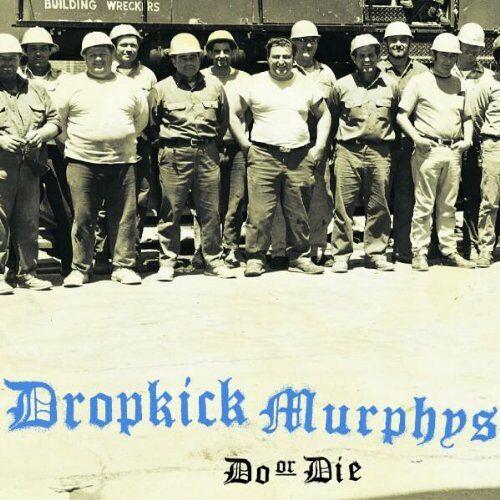 Dropkick Murphys - Do Or die - Preis vom 08.05.2021 04:52:27 h