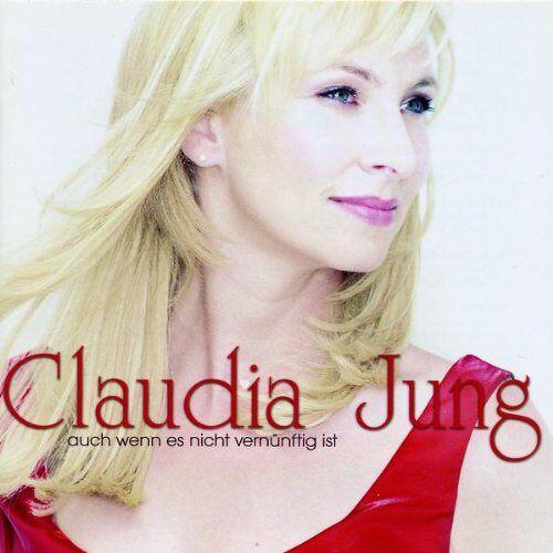 Claudia Jung - Auch wenn es nicht vernünftig ist - Preis vom 06.09.2020 04:54:28 h