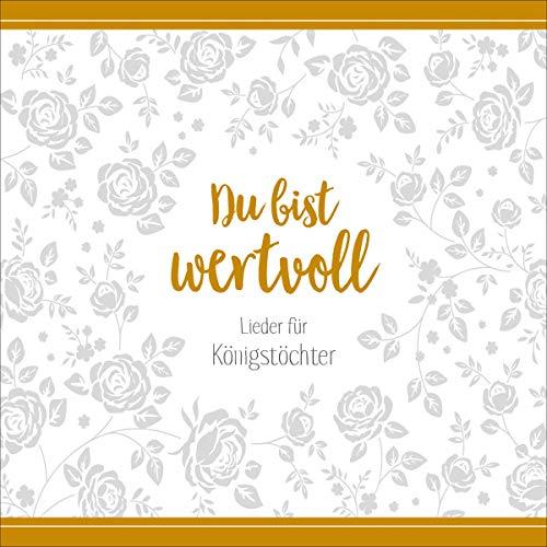 - Du bist wertvoll: Lieder für Königstöchter - Preis vom 12.05.2021 04:50:50 h