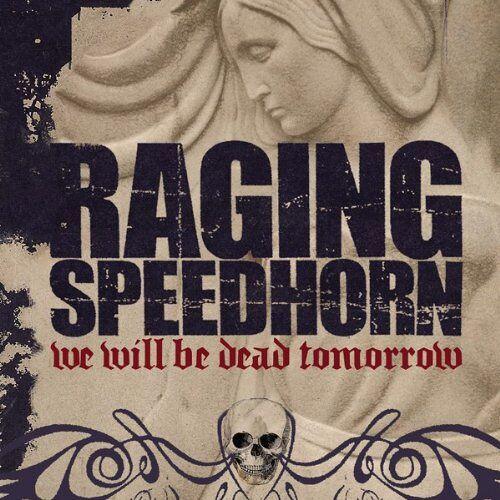 Raging Speedhorn - We Will Be Dead Tomorrow - Preis vom 05.09.2020 04:49:05 h