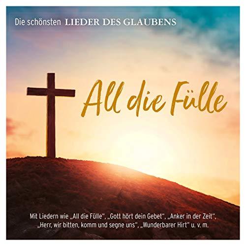 - All die Fülle: Die schönsten Lieder des Glaubens - Preis vom 18.04.2021 04:52:10 h
