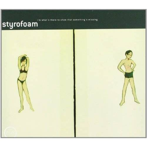 Styrofoam - I'm What's There to Show That Something's Missing - Preis vom 10.04.2021 04:53:14 h