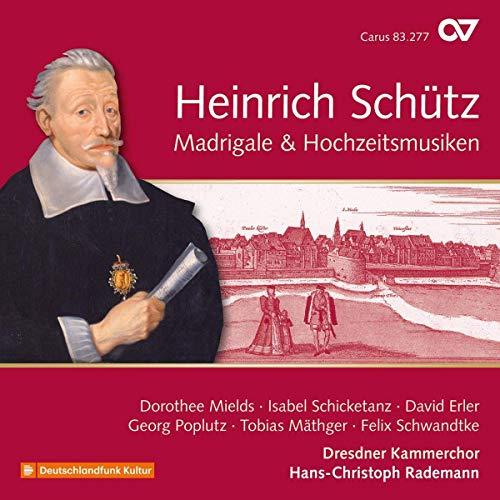 Mields/Schicketanz/Erler/Dresdner Kammerchor & Instrumentalisten/+ - Heinrich Schütz - Madrigale & Hochzeitsmusiken (GA Vol. 19) - Preis vom 26.02.2020 06:02:12 h