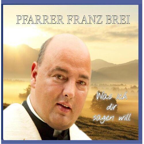 Brei, Pfarrer Franz - Was ich dir sagen will - Preis vom 15.05.2021 04:43:31 h