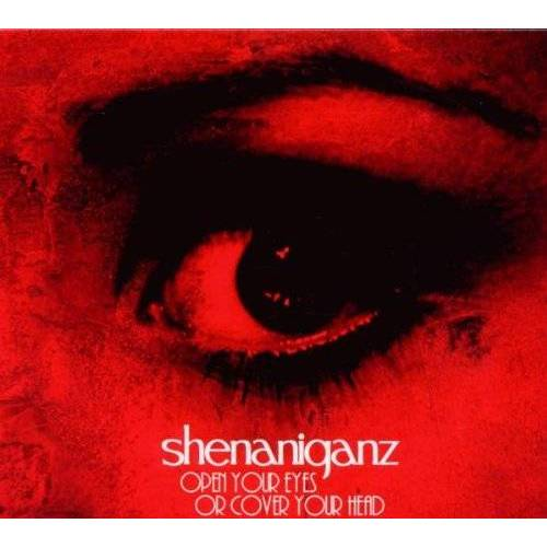 Shenaniganz - Open Your Eyes Or Cover Your Head - Preis vom 07.05.2021 04:52:30 h
