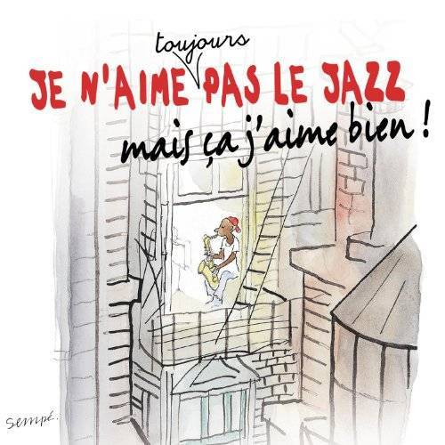 Je N'Aime Toujours Pas le Jazz - Je N'aime Toujours Pas Le Jazz Mais Ça J'aime Bien - Preis vom 06.03.2021 05:55:44 h