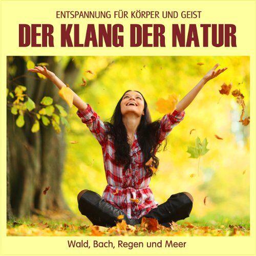 - Der Klang der Natur - Wald Bach Regen und Meer (ohne Musik) Naturklänge für Körper und Geist - Entspannung und Wellness für die Seele - Preis vom 28.02.2021 06:03:40 h